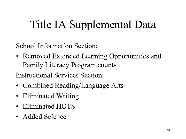 Title IA Supplemental Data School Information Section: • Removed Extended Learning Opportunities and Family