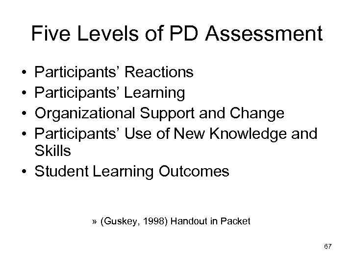 Five Levels of PD Assessment • • Participants' Reactions Participants' Learning Organizational Support and