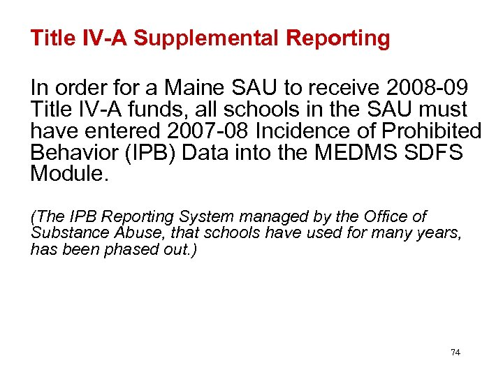 Title IV-A Supplemental Reporting In order for a Maine SAU to receive 2008 -09