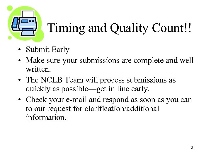 Timing and Quality Count!! • Submit Early • Make sure your submissions are complete