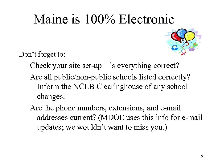 Maine is 100% Electronic Don't forget to: Check your site set-up—is everything correct? Are