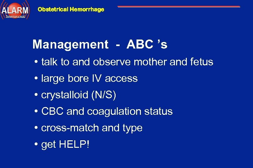 Obstetrical Hemorrhage International Management - ABC 's • talk to and observe mother and