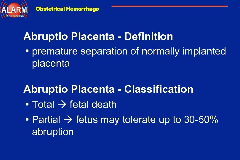 Obstetrical Hemorrhage International Abruptio Placenta - Definition • premature separation of normally implanted placenta