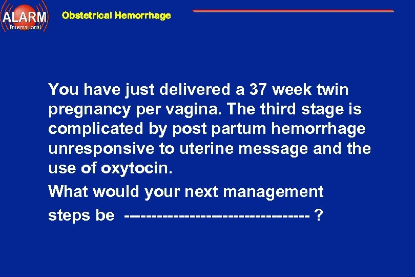 Obstetrical Hemorrhage International You have just delivered a 37 week twin pregnancy per vagina.