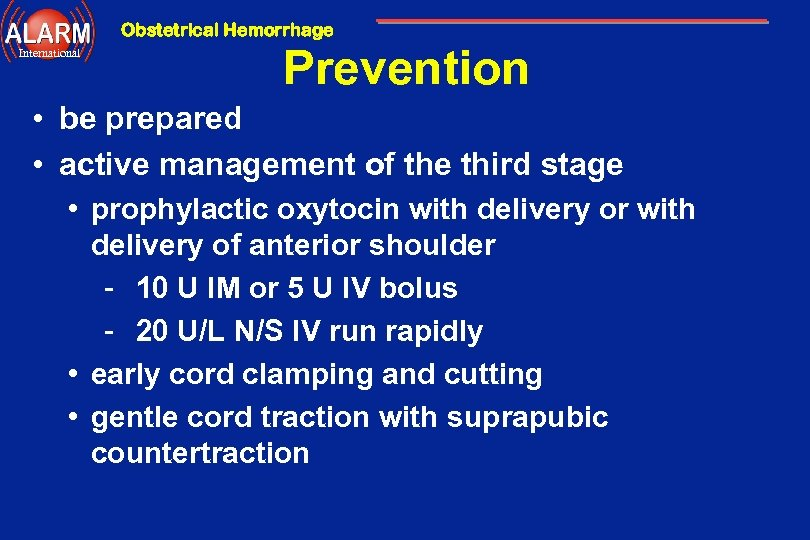 Obstetrical Hemorrhage International Prevention • be prepared • active management of the third stage