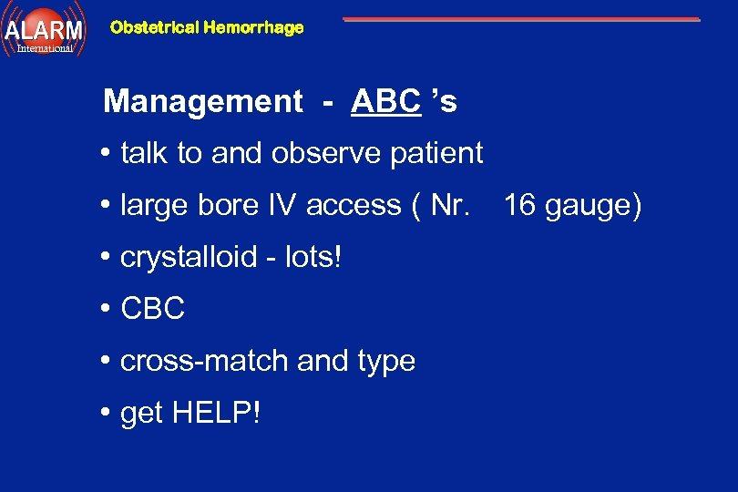 Obstetrical Hemorrhage International Management - ABC 's • talk to and observe patient •