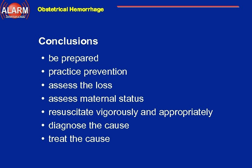 Obstetrical Hemorrhage International Conclusions • • be prepared practice prevention assess the loss assess