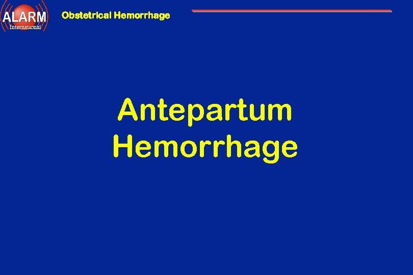 Obstetrical Hemorrhage International Antepartum Hemorrhage