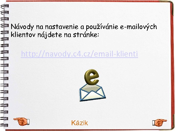 Návody na nastavenie a používánie e-mailových klientov nájdete na stránke: http: //navody. c 4.