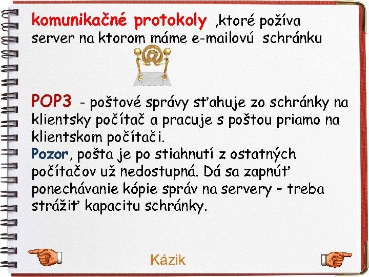 komunikačné protokoly , ktoré požíva server na ktorom máme e-mailovú schránku POP 3 -