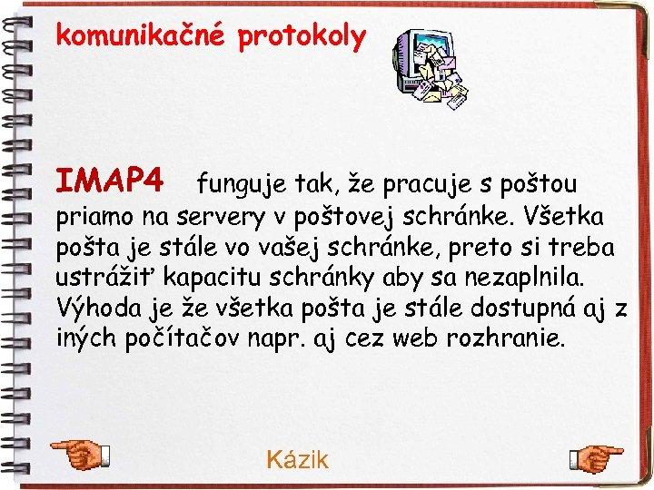 komunikačné protokoly IMAP 4 funguje tak, že pracuje s poštou priamo na servery v