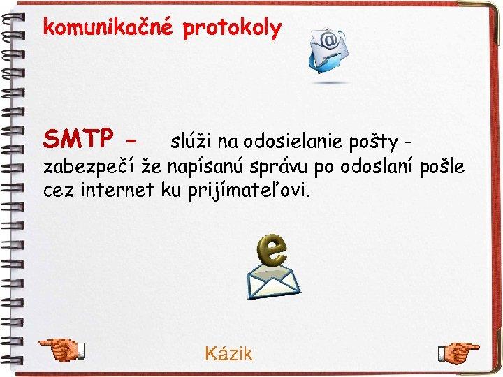 komunikačné protokoly SMTP - slúži na odosielanie pošty - zabezpečí že napísanú správu po