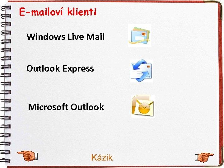 E-mailoví klienti Windows Live Mail Outlook Express Microsoft Outlook Kázik