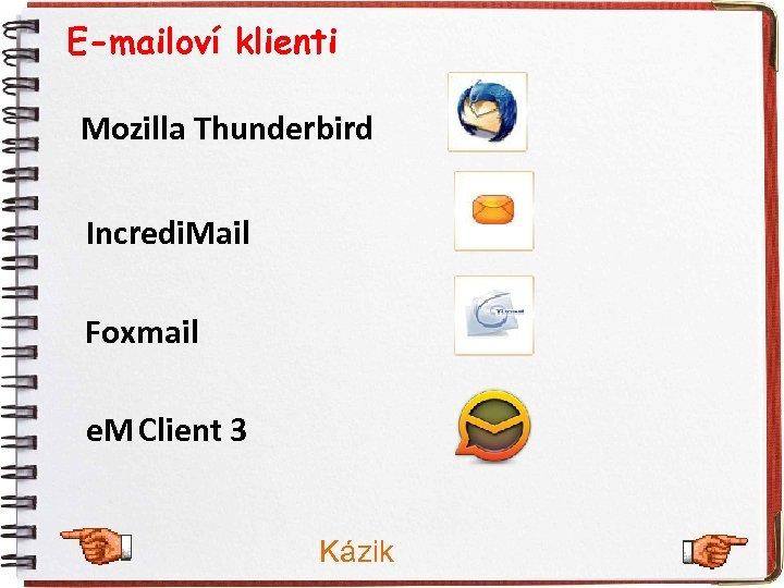 E-mailoví klienti Mozilla Thunderbird Incredi. Mail Foxmail e. M Client 3 Kázik