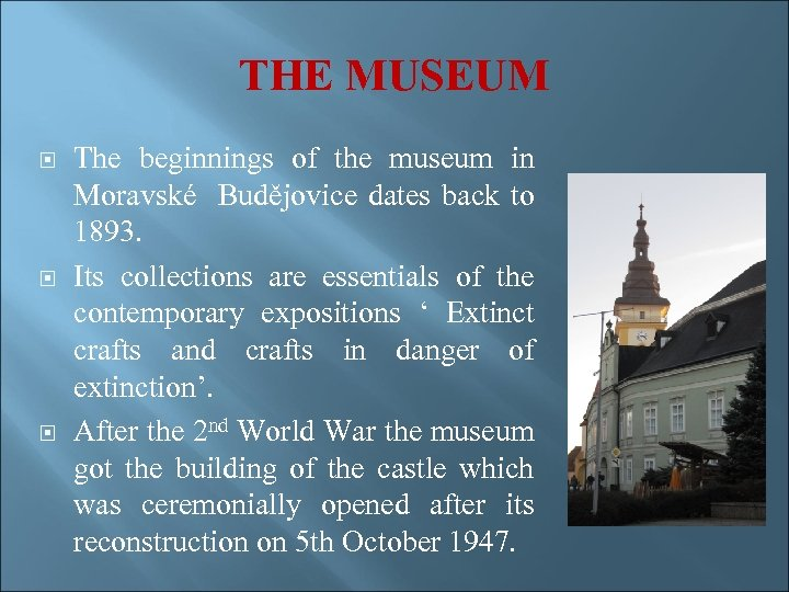 THE MUSEUM The beginnings of the museum in Moravské Budějovice dates back to 1893.