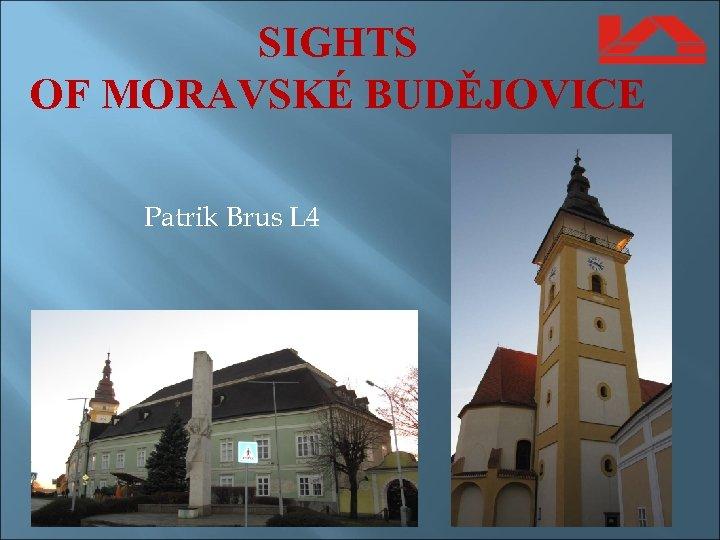 SIGHTS OF MORAVSKÉ BUDĚJOVICE Patrik Brus L 4