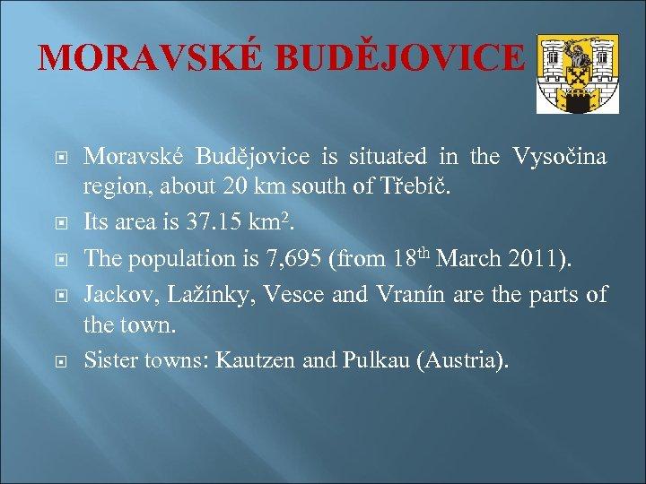 MORAVSKÉ BUDĚJOVICE Moravské Budějovice is situated in the Vysočina region, about 20 km south