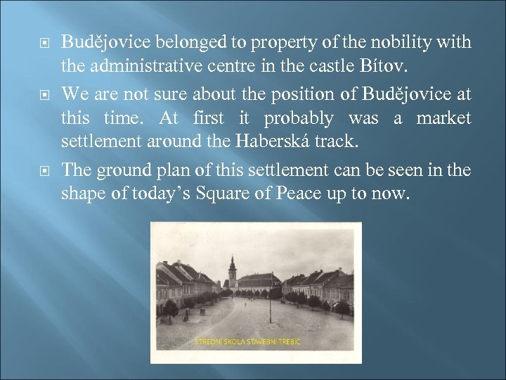 Budějovice belonged to property of the nobility with the administrative centre in the