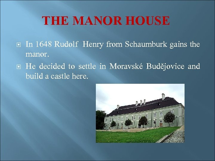 THE MANOR HOUSE In 1648 Rudolf Henry from Schaumburk gains the manor. He decided