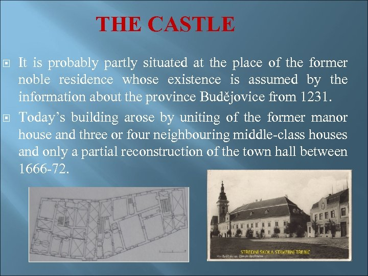 THE CASTLE It is probably partly situated at the place of the former noble