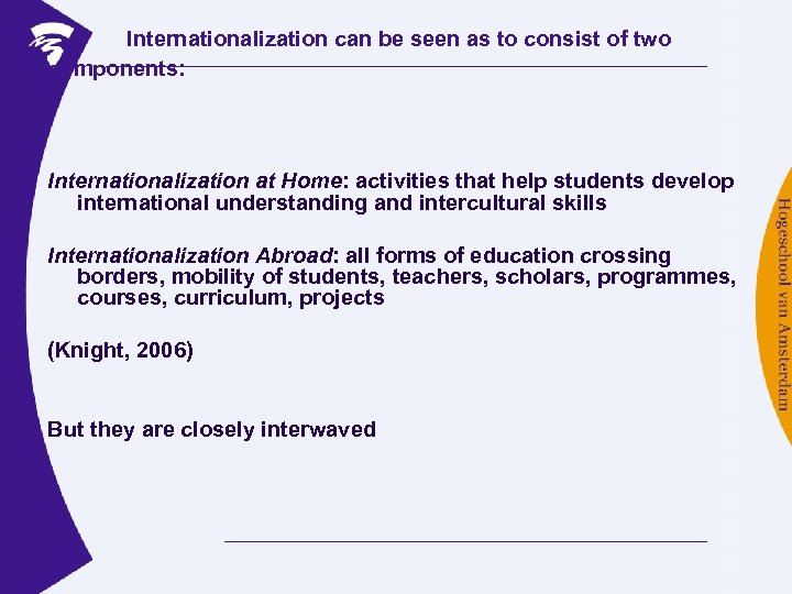 Internationalization can be seen as to consist of two components: Internationalization at Home: activities