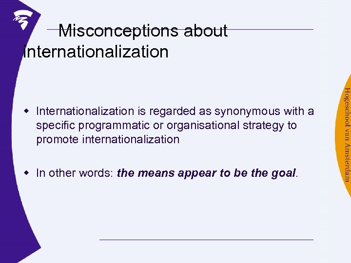 Misconceptions about internationalization w Internationalization is regarded as synonymous with a specific programmatic or
