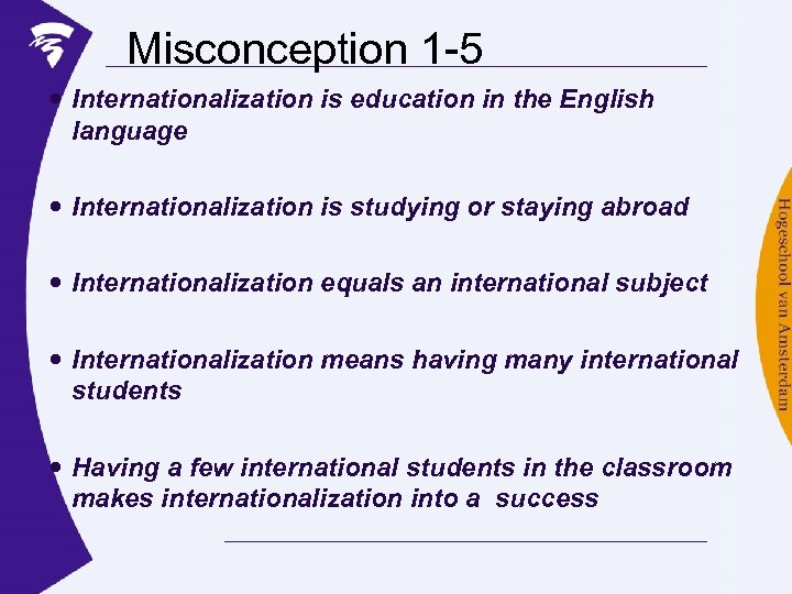 Misconception 1 -5 Internationalization is education in the English language Internationalization is studying or