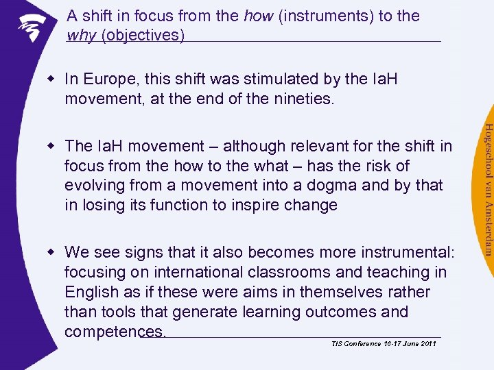 A shift in focus from the how (instruments) to the why (objectives) w In