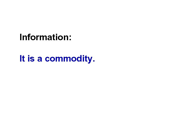 Information: It is a commodity.