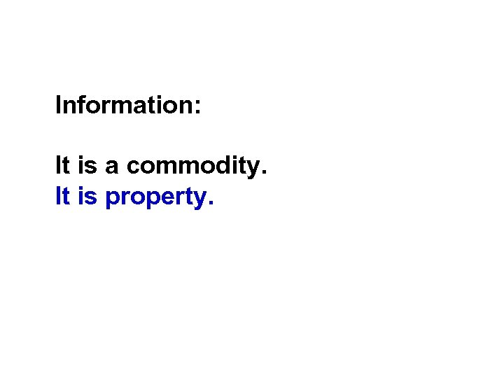 Information: It is a commodity. It is property.