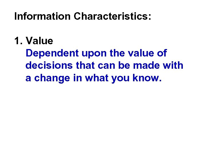 Information Characteristics: 1. Value Dependent upon the value of decisions that can be made