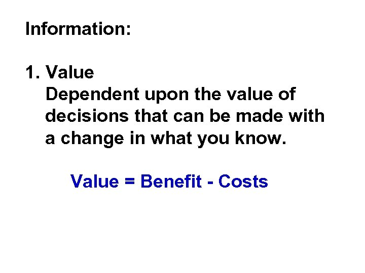 Information: 1. Value Dependent upon the value of decisions that can be made with