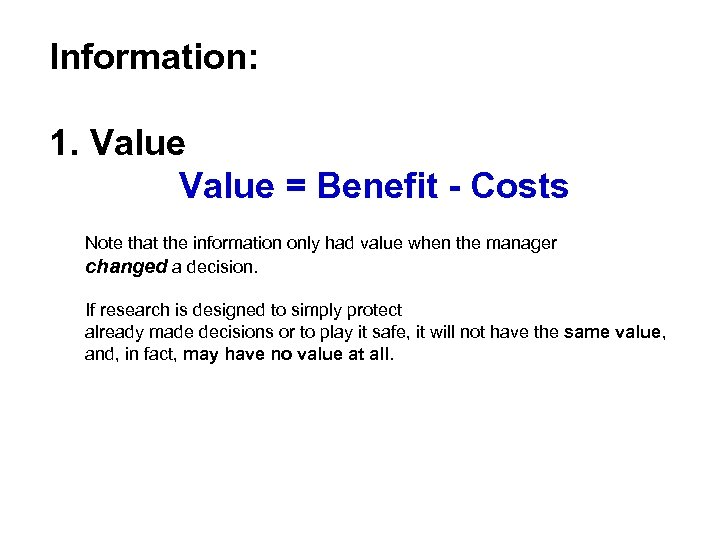 Information: 1. Value = Benefit - Costs Note that the information only had value