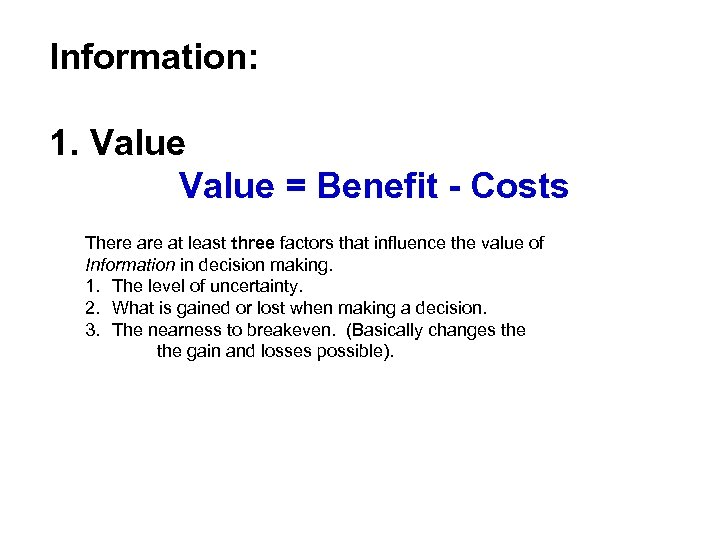 Information: 1. Value = Benefit - Costs There at least three factors that influence