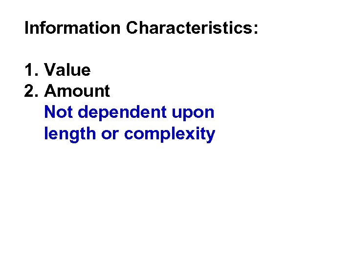 Information Characteristics: 1. Value 2. Amount Not dependent upon length or complexity