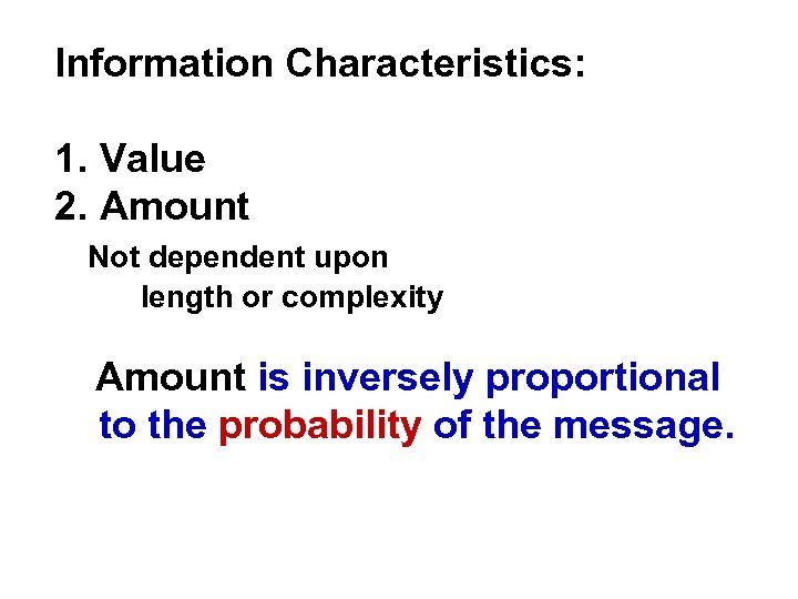 Information Characteristics: 1. Value 2. Amount Not dependent upon length or complexity Amount is