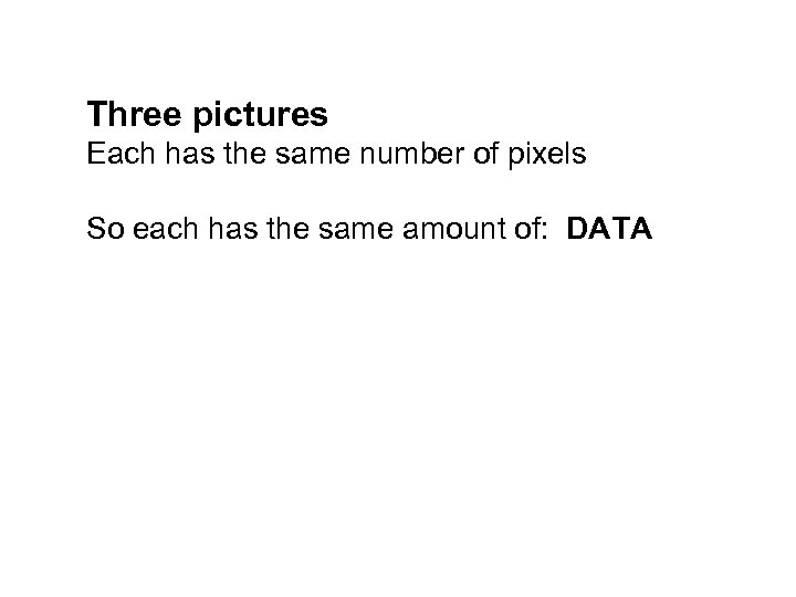 Three pictures Each has the same number of pixels So each has the same