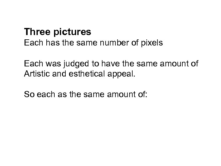 Three pictures Each has the same number of pixels Each was judged to have