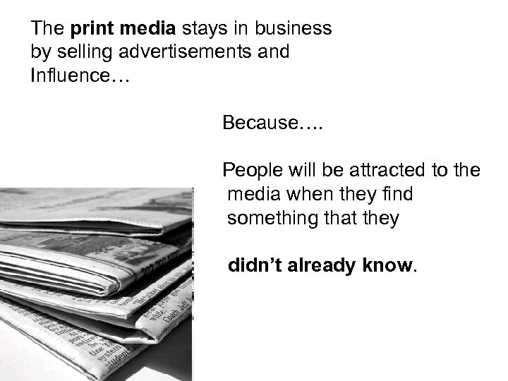 The print media stays in business by selling advertisements and Influence… Because…. People will