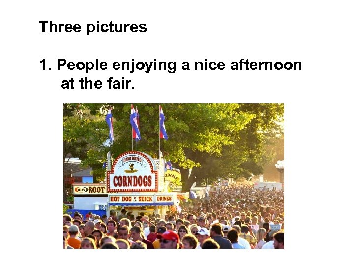 Three pictures 1. People enjoying a nice afternoon at the fair.