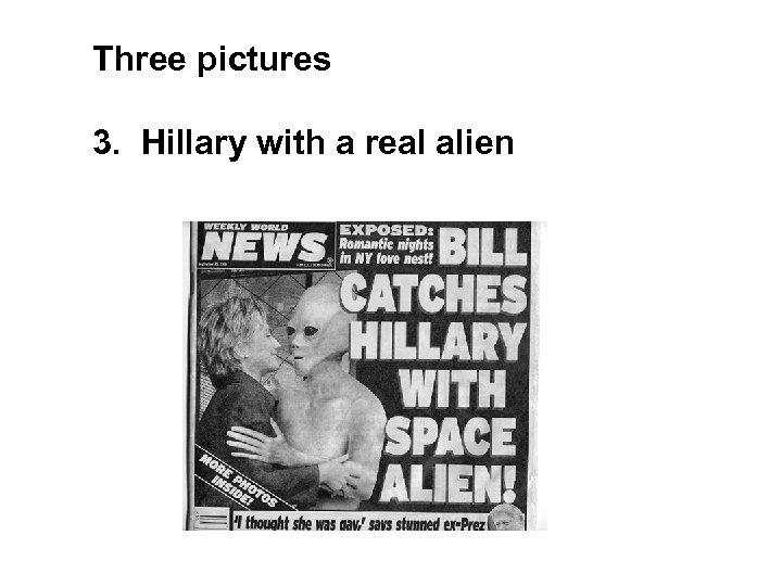 Three pictures 3. Hillary with a real alien