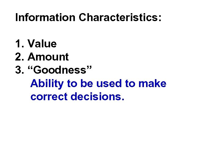 "Information Characteristics: 1. Value 2. Amount 3. ""Goodness"" Ability to be used to make"