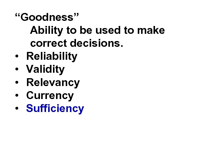 """Goodness"" Ability to be used to make correct decisions. • Reliability • Validity •"