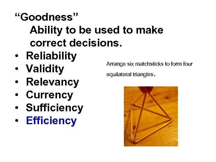 """Goodness"" Ability to be used to make correct decisions. • Reliability Arrange six matchsticks"