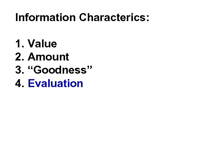 "Information Characterics: 1. Value 2. Amount 3. ""Goodness"" 4. Evaluation"