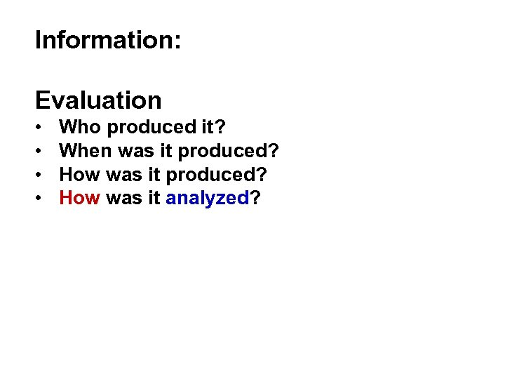 Information: Evaluation • • Who produced it? When was it produced? How was it