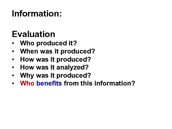 Information: Evaluation • • • Who produced it? When was it produced? How was