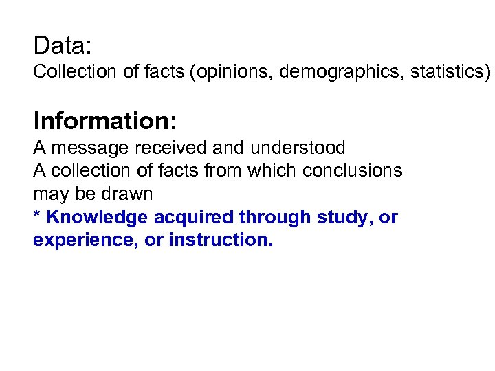 Data: Collection of facts (opinions, demographics, statistics) Information: A message received and understood A