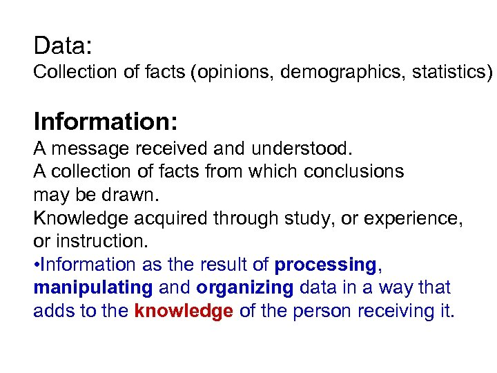Data: Collection of facts (opinions, demographics, statistics) Information: A message received and understood. A