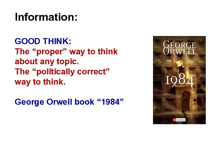 "Information: GOOD THINK: The ""proper"" way to think about any topic. The ""politically correct"""
